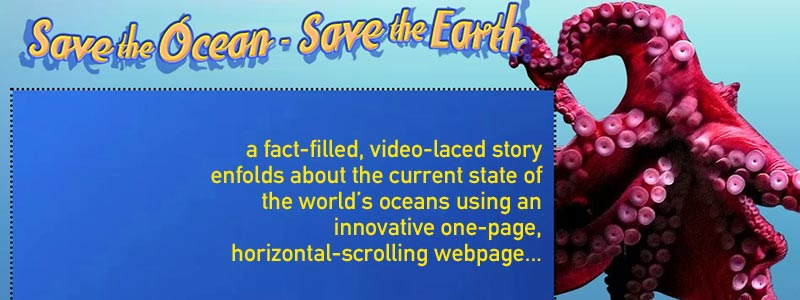 a fact-filled, video-laced story enfolds about the current state of the world's oceans using an innovative one-page, horizontal-scrolling webpage